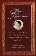 Maria Romanov: Third Daughter of the Last Tsar, Diaries and Letters, 1908-1918