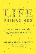 Life Reimagined The Science Art & Opportunity of Midlife