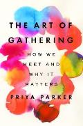 Art of Gathering How We Meet & Why It Matters