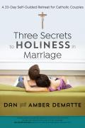 Three Secrets to Holiness in Marriage: A 33-Day Self-Guided Retreat for Catholic Couples