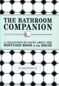 Bathroom Companion A Collection of Facts about the Most Used Room in the House