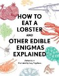 How to Eat a Lobster & Other Edible Enigmas Explained