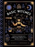 Basic Witches How to Summon Success Banish Drama & Raise Hell with Your Coven