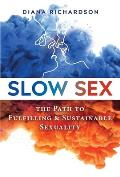 Slow Sex The Path to Fulfilling & Sustainable Sexuality