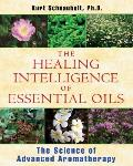 Healing Intelligence of Essential Oils The Science of Advanced Aromatherapy