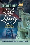 Secret Life of Lady Liberty Goddess in the New World