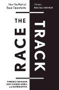 The Race Track: How the Myth of Equal Opportunity Defeats Racial Justice