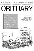 Dont Live for Your Obituary Advice Commentary & Personal Observations on Writing 2007 2009