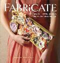 Fabricate 17 Innovative Sewing Projects That Make Fabric the Star