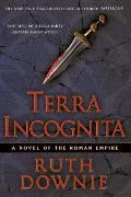 Terra Incognita A Novel of the Roman Empire
