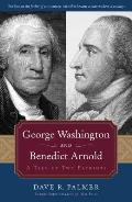 George Washington & Benedict Arnold A Tale of Two Patriots