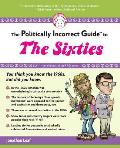 Politically Incorrect Guide to the Sixties