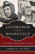 Lindbergh vs Roosevelt The Rivalry That Divided America