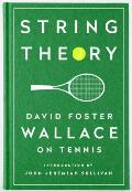 String Theory David Foster Wallace on Tennis A Library of America Special Publication