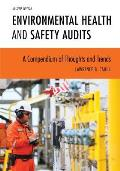 Environmental Health and Safety Audits: A Compendium of Thoughts and Trends