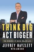Think Big, Act Bigger: The Rewards of Being Relentless
