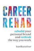 Career Rehab Rebuild Your Personal Brand & Rethink the Way You Work