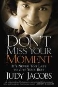 Dont Miss Your Moment How to Live Your Best & Bring Out the Best in Others