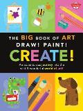 Big Book of Art Draw Paint Create More Than 100 Fun Art Ideas Activities & Step By Step Mixed Media Projects