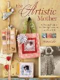Artistic Mother A Practical Guide for Fitting Creativity Into Your Busy Life