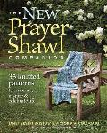 New Prayer Shawl Companion The 35 Knitted Patterns to Embrace Inspire & Celebrate Life