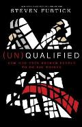 UnQualified How God Uses Broken People to Do Big Things