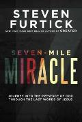 Seven Mile Miracle Journey Into the Presence of God Through the Last Words of Jesus