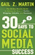 30 Days to Social Media Success The 30 Day Results Guide to Making the Most of Twitter Blogging LinkedIn & Facebook