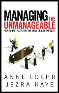 Managing the Unmanageable: How to Motivate Even the Most Unruly Employee