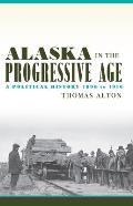 Alaska in the Progressive Age: A Political History, 1896 to 1916
