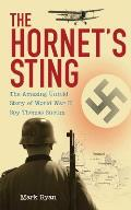 Hornets Sting The Amazing Untold Story of World War II Spy Thomas Sneum