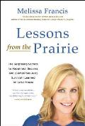 Lessons from the Prairie The Surprising Secrets to Happiness Success & Sometimes Just Survival I Learned on Americas Favorite Show