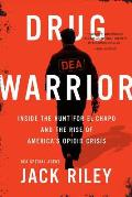 Drug Warrior Inside the Hunt for El Chapo & the Rise of Americas Opioid Crisis