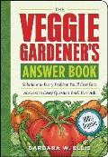 Veggie Gardeners Answer Book Solutions to Every Problem Youll Ever Face Answers to Every Question Youll Ever Ask