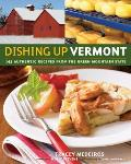 Dishing Up Vermont 145 Authentic Recipes from the Green Mountain State