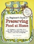 Beginners Guide to Preserving Food at Home Easy Techniques for the Freshest Flavors in Jams Jellies Pickles Relishes Salsas Sauces & Fr