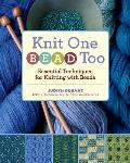 Knit One Bead Too Essential Techniques for Knitting with Beads