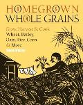 Homegrown Whole Grains Grow Harvest & Cook Your Own Wheat Barley Oats Rice & More