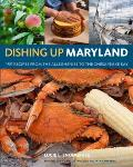 Dishing Up Maryland 150 Recipes from the Alleghenies to the Chesapeake Bay