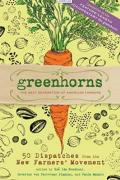 Greenhorns: The Next Generation of American Farmers 50 Dispatches from the New Farmers' Movement
