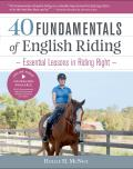 40 Fundamentals of English Riding Essential Lessons in Riding Right
