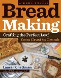 Bread Making A Home Course Crafting the Perfect Loaf from Crust to Crumb