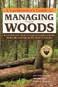 Landowners Guide to Managing Your Woods Sustainable Practices for Long Term Health Biodiversity & High Quality Timber Production