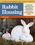 Rabbit Housing Planning Building & Equipping Facilities for Humanely Raising Healthy Rabbits