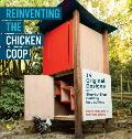 Reinventing the Chicken Coop 14 Original Plans with Complete Step by Step Building Instructions