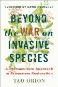 Beyond the War on Invasive Species A Permaculture Approach to Ecosystem Restoration