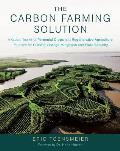 Carbon Farming Solution A Global Toolkit of Perennial Crops & Regenerative Agriculture Practices for Climate Change Mitigation & Food Secu