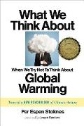 What We Think about When We Try Not To Think about Global Warming Toward a New Psychology of Climate Action
