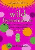 Wild Fermentation: The Flavor, Nutrition, and Craft of Live Culture Foods, 2nd Edition