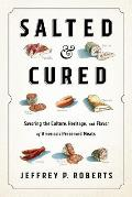 Salted & Cured Savoring the Culture Heritage & Flavor of Americas Preserved Meats